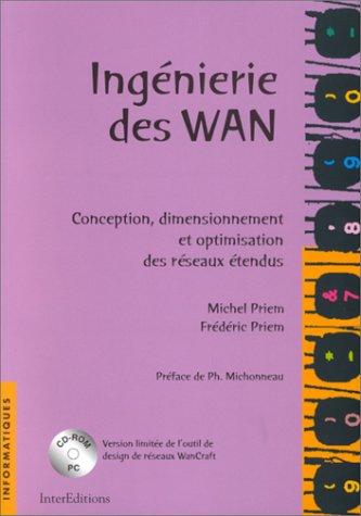 INGENIERIE DES WAN. Conception, dimensionnement et optimisation des réseaux étendus, avec CD-Rom par Michel Priem, Frédéric Priem