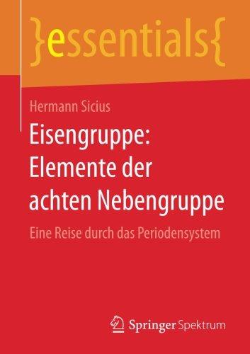Eisengruppe: Elemente der achten Nebengruppe: Eine Reise durch das Periodensystem (essentials)