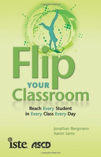 Flip Your Classroom: Reach Every Student in Every Class Every Day by Jonathan Bergmann (15-Jul-2012) Paperback