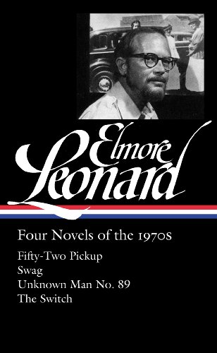 Elmore Leonard: Four Novels of the 1970s (Loa #255): Fifty-Two Pickup / Swag / Unknown Man No. 89 / The Switch (Library of America)