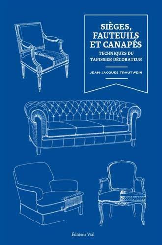 Sièges, fauteuils, et canapés : Techniques du tapissier décorateur par  (Relié - Apr 18, 2019)