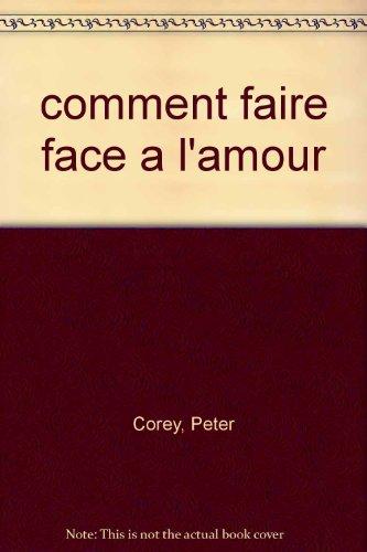 COMMENT FAIRE FACE A L'AMOUR !