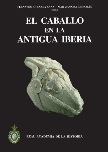 El Caballo En La Antigua Iberia. Estudios Sobre Équidos En La Edad Del Hierro. (Bibliotheca Archaeologica Hispana.) por Fernando Quesada Sanz
