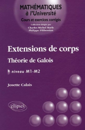 Extensions de corps : Théorie de Galois, NIveau M1-M2 par Josette Calais