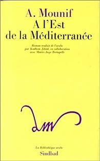 À l'Est de la Méditerranée par  Abdul Rahman Mounif