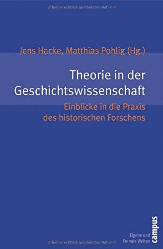 Theorie in der Geschichtswissenschaft: Einblicke in die Praxis des historischen Forschens (Eigene und Fremde Welten)