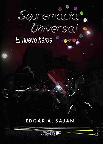 Supremacía Universal por Edgar A. Sajami