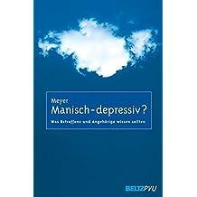 Manisch-depressiv?: Was Betroffene und Angehörige wissen sollten