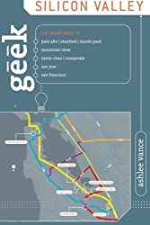 Geek Silicon Valley: The Inside Guide To Palo Alto, Stanford, Menlo Park, Mountain View, Santa Clara, Sunnyvale, San Jose, San Francisco by Ashlee Vance (2007-11-01)