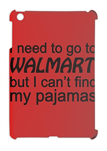 i-need-to-go-to-walmart-but-i-cant-find-my-pajamas-slogan-ipad-mini-ipad-mini-2-plastic-case