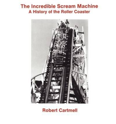 [(Incredible Scream Machine: A History of the Roller Coaster)] [Author: Robert Cartmell] published on (December, 1988)