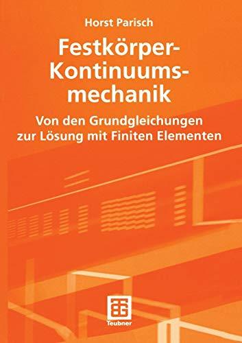Festkörper-Kontinuumsmechanik: Von Den Grundgleichungen Zur Lösung Mit Finiten Elementen (Teubner Studienbücher Technik)