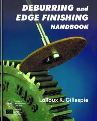 [Deburring and Edge Finishing Handbook] (By: Laroux K Gillespie) [published: September, 1999] (Edge-finishing)