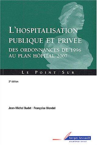L'hospitalisation publique et privée : Des ordonnances de 1996 au plan Hôpital 2007 par Jean-Michel Budet