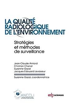La Qualité Radiologique De L'environnement: Stratégies Et Méthodes De Surveillance por Amiard Jean-claude