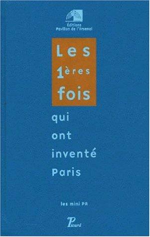Les premières fois qui ont inventé Paris. Exposition du pavillon de l'Arsenal, du 3 décembre 1999 au 31 mars 2000