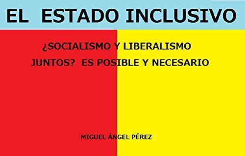 El Estado Inclusivo: ¿Socialismo y Liberalismo juntos? Es posible y necesario