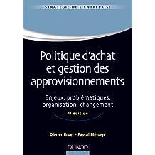 Politique d'achat et gestion des approvisionnements - 4ème édition - Enjeux, problématiques, organis: Enjeux, problématiques, organisation, changement