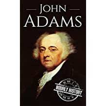 John Adams: A Life From Beginning to End (President Biographies Book 2) (English Edition)
