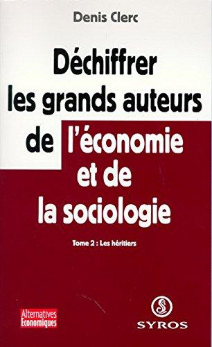 Déchiffrer les grands auteurs de l'économie et de la sociologie, tome 2 : Les héritiers