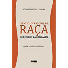 Identidades Sociais de Raça em Estudos da Linguagem: Com Atividades Reflexivas (Portuguese Edition)