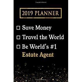 2019 Planner: Save Money, Travel The World, Be World's #1 Estate Agent: 2019 Estate Agent Planner