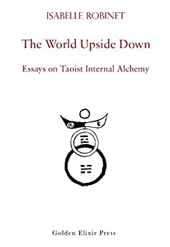The World Upside Down: Essays on Taoist Internal Alchemy (English Edition) par [Robinet, Isabelle]