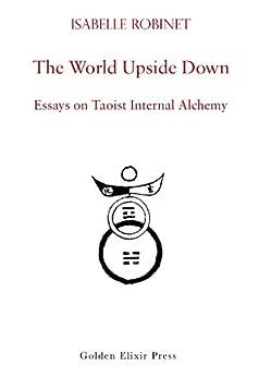The World Upside Down: Essays on Taoist Internal Alchemy (English Edition) di [Robinet, Isabelle]