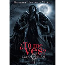¿Tú me ves? II: Carpe diem (Spanish Edition)