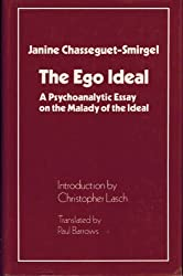 The Ego Ideal: A Psychoanalytic Essay on the Malady of the Ideal by Janine Chasseguet-Smirgel (1985-04-30)