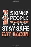 Skinny People are Easier to Kidnap: Bleiben Sie auf der sicheren Seite und essen Sie Speck.  Notizbuch liniert DIN A5 - 120 Seiten für Notizen, ... | Organizer Schreibheft Planer Tagebuch