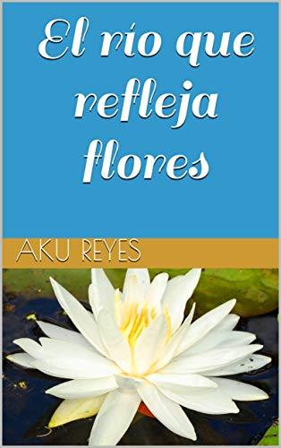 El río que refleja flores