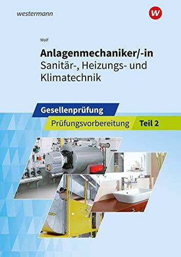 Anlagenmechaniker/-in  Sanitär-, Heizungs- und Klimatechnik: Gesellenprüfung: Prüfungsvorbereitung Teil 2