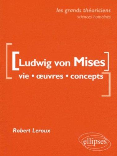 Ludwig von Mises: Vie, oeuvres, concepts