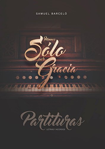 Himnos Sólo por Gracia: Partituras - Letras y acordes por Samuel Barceló
