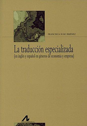 La traducción especializada: (en inglés y español en géneros de economía y empresa) (Bibliotheca Philologica) por Francisca Suau Jiménez