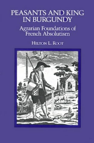 Peasants and King in Burgundy: Agrarian Foundations of French Absolutism (California Series on Social Choice & Political Economy, Band 9) -