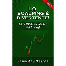Lo Scalping è divertente! 3: Parte 3: Come Valutare i Risultati del Trading? (Italian Edition)