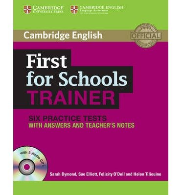 [(First for Schools Trainer Six Practice Tests with Answers and Audio CDs)] [ By (author) Sarah Dymond, By (author) Sue Elliott, By (author) Felicity O'Dell, By (author) Helen Tiliouine ] [February, 2013]