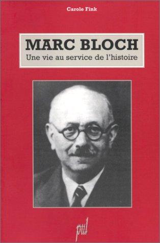 MARC BLOCH. Une vie au service de l'histoire