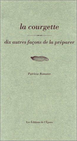 La courgette : dix autres façons de la préparer par Patricia Trancart