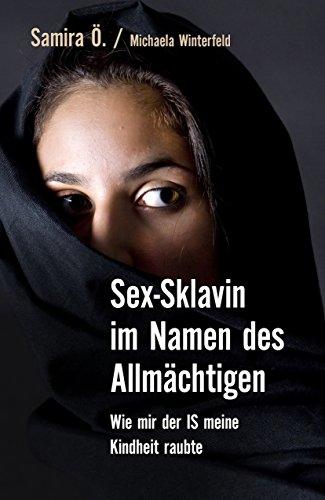 Sex-Sklavin im Namen des Allmächtigen: Wie mir der IS meine Kindheit raubte (Die Namen Kindle Gottes)