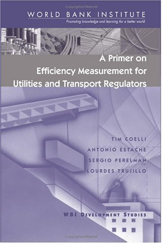 A Primer on Efficiency Measurement for Utilities and Transport Regulators (WBI Development Studies) por Antonio Estache