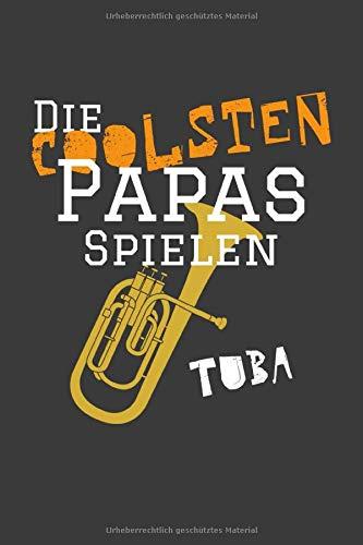 Die coolsten Papas spielen Tuba: Jahres-Kalender für das Jahr 2020 im DinA-5 Format für Musikerinnen und Musiker Musik Terminplaner