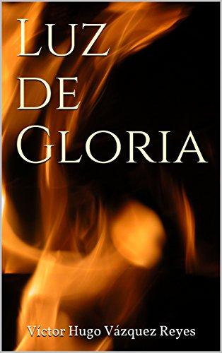 Luz de gloria. por Víctor Hugo Vázquez Reyes