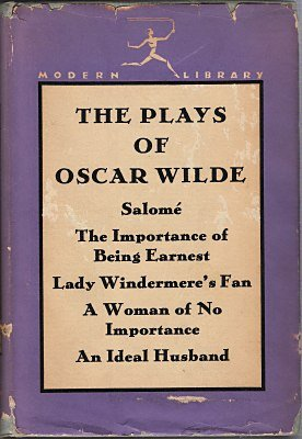 The Plays of Oscar Wilde: Salome- The Importance of Being Ernest, Lady Windermer's Fan, A Woman of No Importance, An Ideal Husband (Modern Library, Vol. 83)