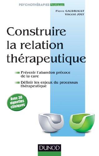 Construire la relation thérapeutique: Prévenir l'abandon précoce, définir les enjeux du processus thérapeutique