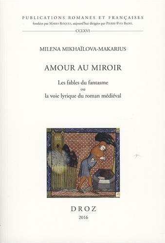 Amour au miroir : Les fables du fantasme ou la voie lyrique du roman médiéval par Milena Mikhaïlova-Makarius