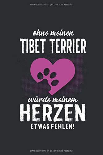 Ohne meinen Tibet Terrier: würde meinem Herzen etwas fehlen -  Notizbuch liniert - 100 Seiten -