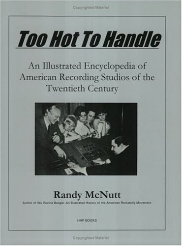 Too Hot to Handle, An Illustrated Encyclopedia of American Recording Studios of the 20th Century